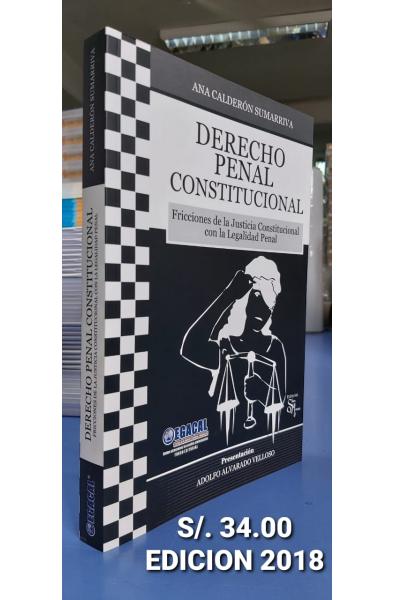 Derecho Penal Constitucional: Fricción de la Justicia Constitucional con la Legalidad Penal