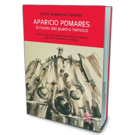 Aparicio Pomares: Símbolo del Pueblo Heroico